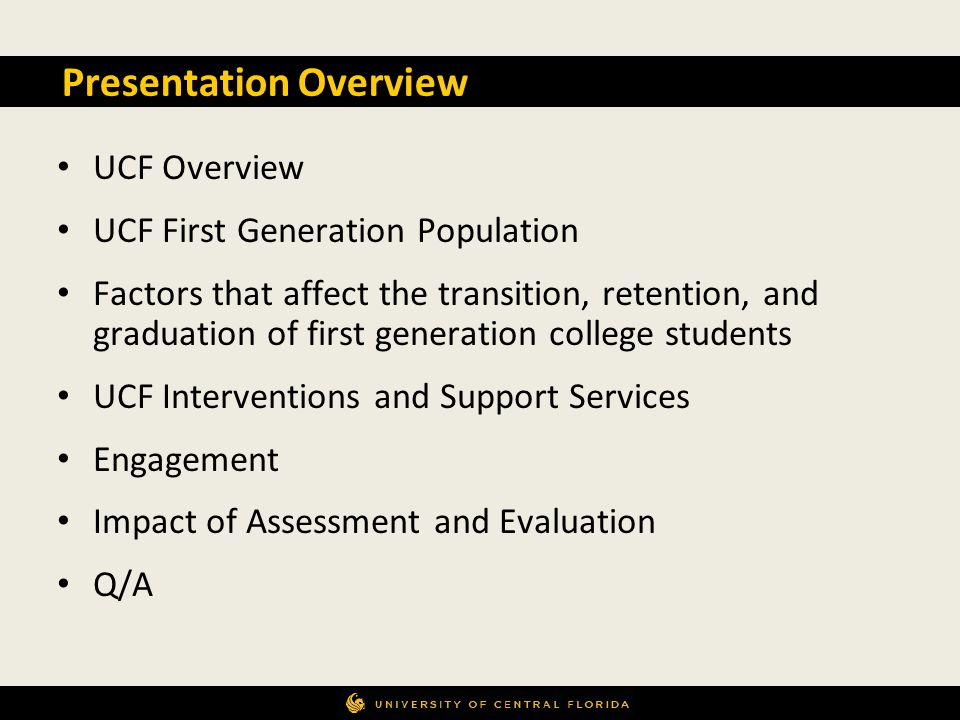 UCF Overview UCF First Generation Population Factors that affect the transition, retention, and graduation of first generation college students UCF In
