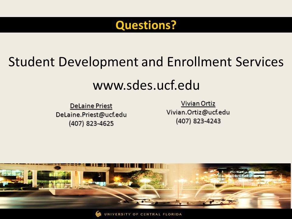 Questions? DeLaine Priest DeLaine.Priest@ucf.edu (407) 823-4625 Student Development and Enrollment Services www.sdes.ucf.edu Vivian Ortiz Vivian.Ortiz