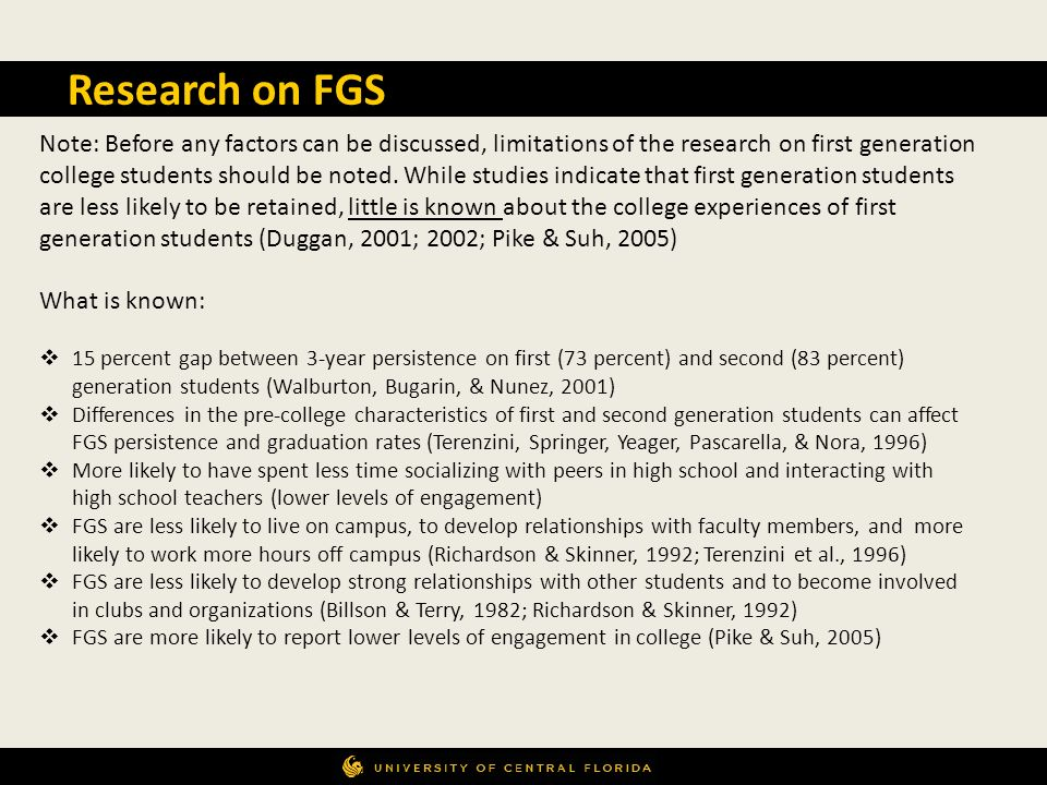 Research on FGS Note: Before any factors can be discussed, limitations of the research on first generation college students should be noted. While stu