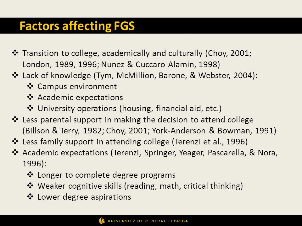 Factors affecting FGS Transition to college, academically and culturally (Choy, 2001; London, 1989, 1996; Nunez & Cuccaro-Alamin, 1998) Lack of knowle