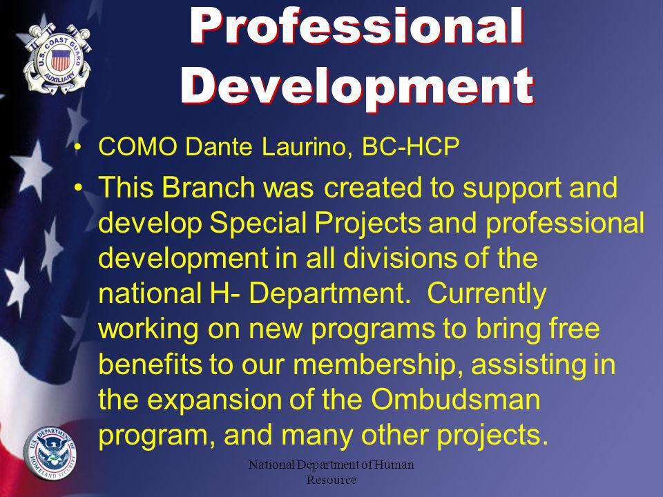 Professional Development COMO Dante Laurino, BC-HCP This Branch was created to support and develop Special Projects and professional development in all divisions of the national H- Department.