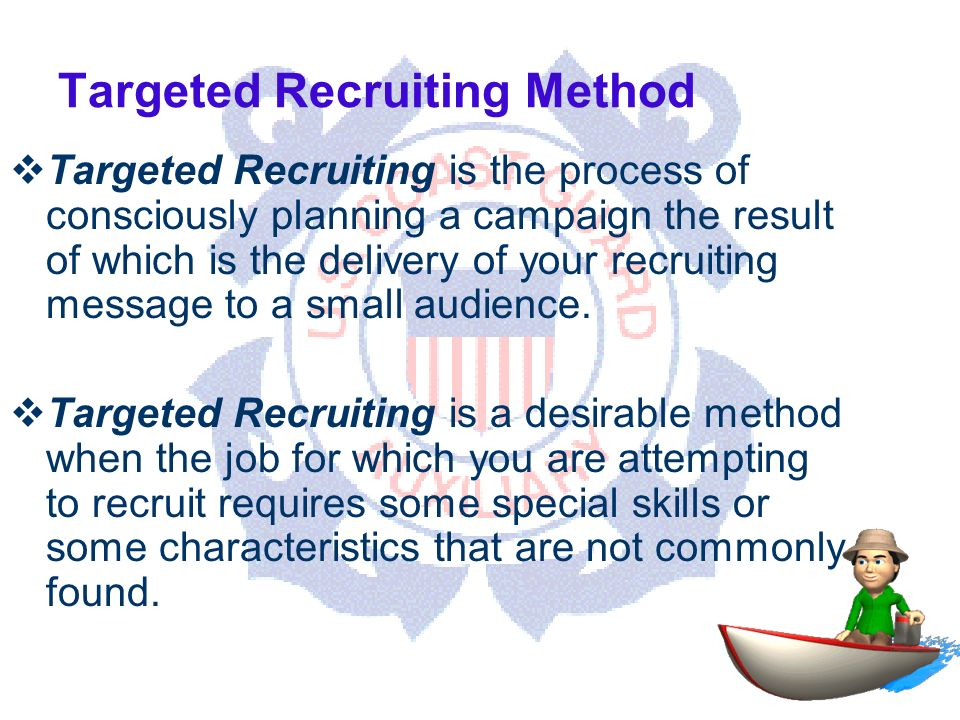 DEPARTMENT OF PERSONNEL Targeted Recruiting Method Targeted Recruiting is the process of consciously planning a campaign the result of which is the delivery of your recruiting message to a small audience.