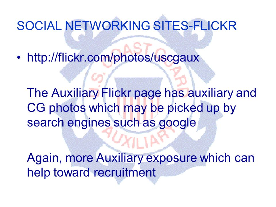 DEPARTMENT OF PERSONNEL SOCIAL NETWORKING SITES-FLICKR   The Auxiliary Flickr page has auxiliary and CG photos which may be picked up by search engines such as google Again, more Auxiliary exposure which can help toward recruitment