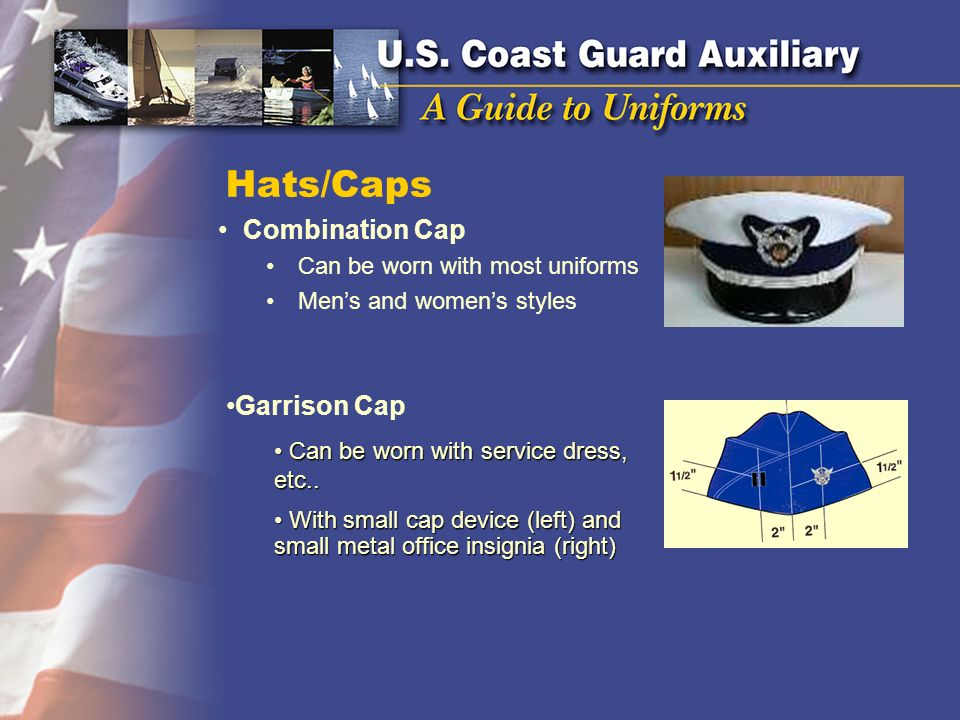 Hats/Caps Combination Cap Can be worn with most uniforms Mens and womens styles Garrison Cap Can be worn with service dress, etc.. Can be worn with se