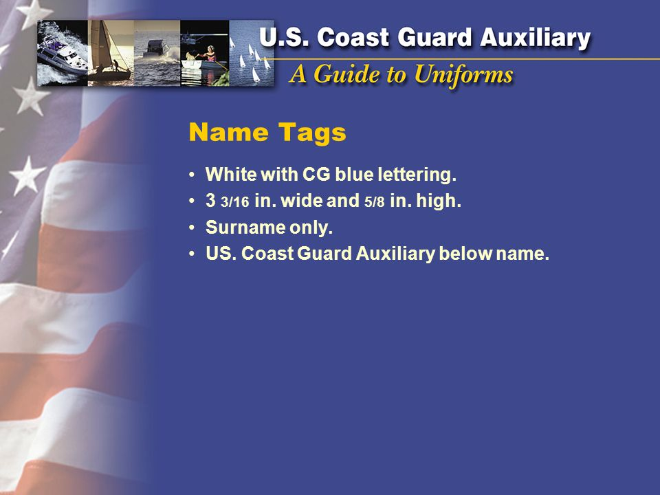 Name Tags White with CG blue lettering. 3 3/16 in. wide and 5/8 in. high. Surname only. US. Coast Guard Auxiliary below name.