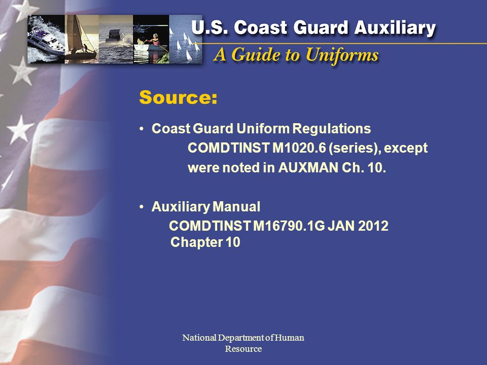 Uniform Standards Wear the uniform with Pride, as a representative of the Auxiliary and the Coast Guard.