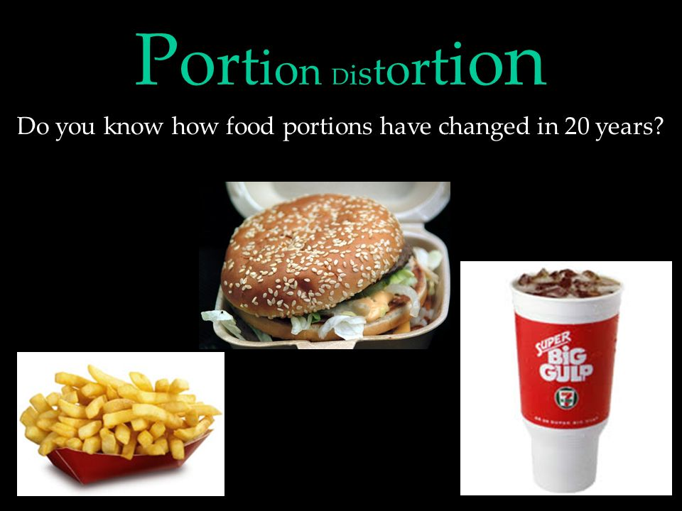 Portion DistortionPortion Distortion Do you know how food portions have changed in 20 years?