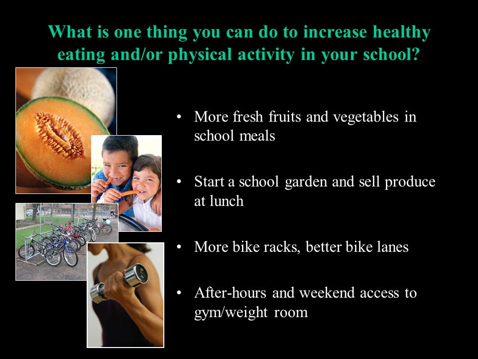 What is one thing you can do to increase healthy eating and/or physical activity in your school.