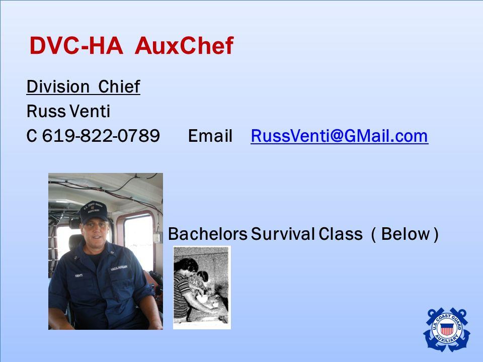 DVC-HA AuxChef Division Chief Russ Venti C 619-822-0789 Email RussVenti@GMail.comRussVenti@GMail.com Bachelors Survival Class ( Below )