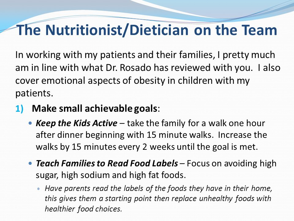 The Nutritionist/Dietician on the Team In working with my patients and their families, I pretty much am in line with what Dr.