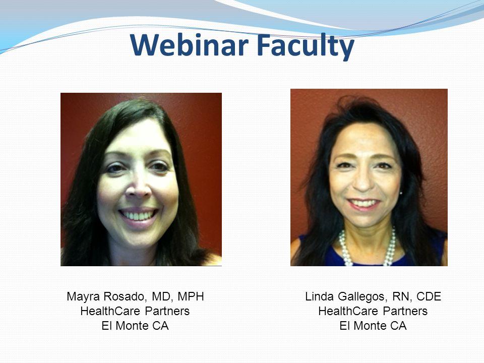 Webinar Faculty Linda Gallegos, RN, CDE HealthCare Partners El Monte CA Mayra Rosado, MD, MPH HealthCare Partners El Monte CA