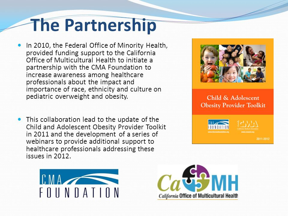 The Partnership In 2010, the Federal Office of Minority Health, provided funding support to the California Office of Multicultural Health to initiate