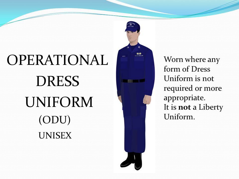OPERATIONAL DRESS UNIFORM (ODU) UNISEX Worn where any form of Dress Uniform is not required or more appropriate. It is not a Liberty Uniform.