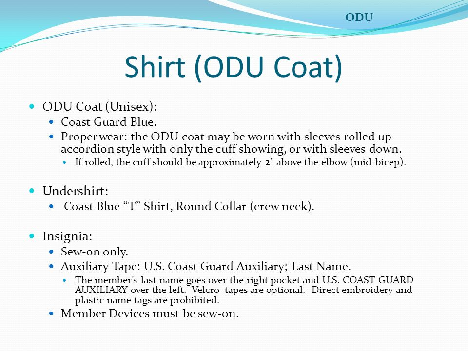 Shirt (ODU Coat) ODU Coat (Unisex): Coast Guard Blue. Proper wear: the ODU coat may be worn with sleeves rolled up accordion style with only the cuff