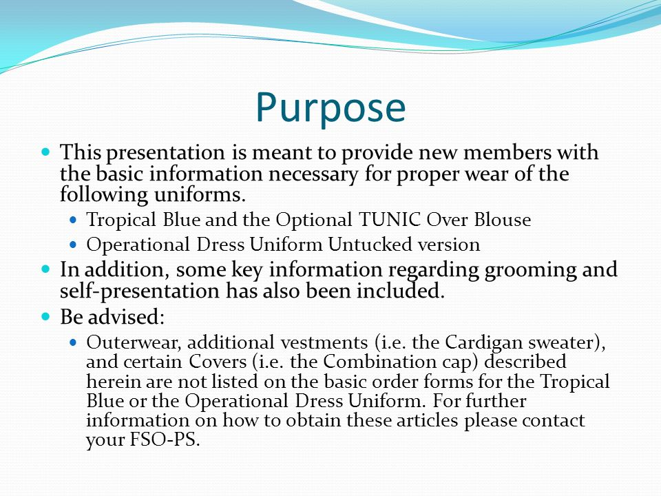 Purpose This presentation is meant to provide new members with the basic information necessary for proper wear of the following uniforms. Tropical Blu