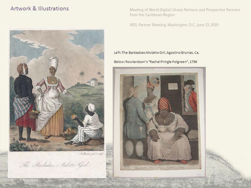 Artwork & Illustrations Left: The Barbadoes Mulatto Girl, Agostino Brunias, Ca. Below: Rowlandsons Rachel Pringle Polgreen, 1796