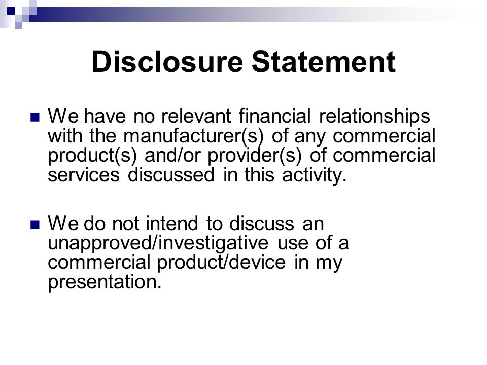 Disclosure Statement We have no relevant financial relationships with the manufacturer(s) of any commercial product(s) and/or provider(s) of commercial services discussed in this activity.