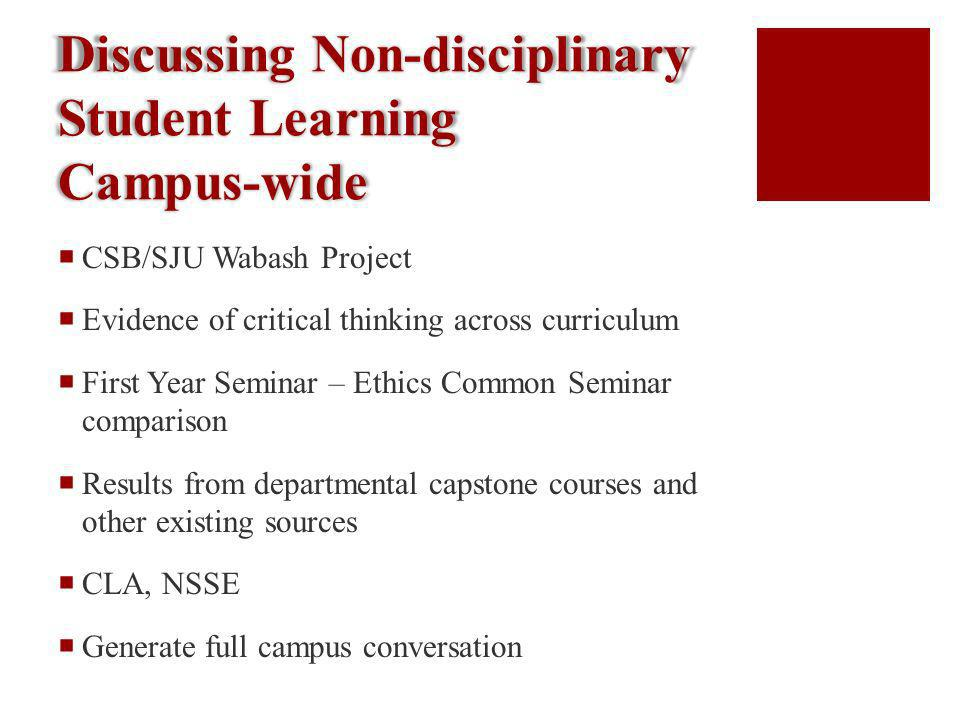 Discussing Non-disciplinary Student Learning Campus-wide CSB/SJU Wabash Project Evidence of critical thinking across curriculum First Year Seminar – E