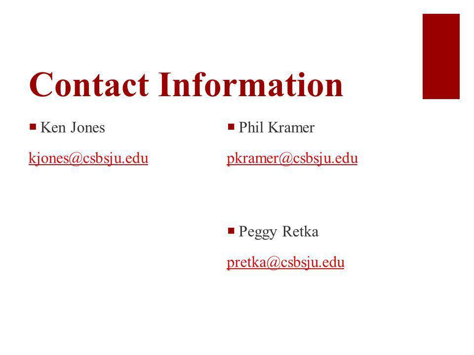 Contact Information Phil Kramer pkramer@csbsju.edu Peggy Retka pretka@csbsju.edu Ken Jones kjones@csbsju.edu