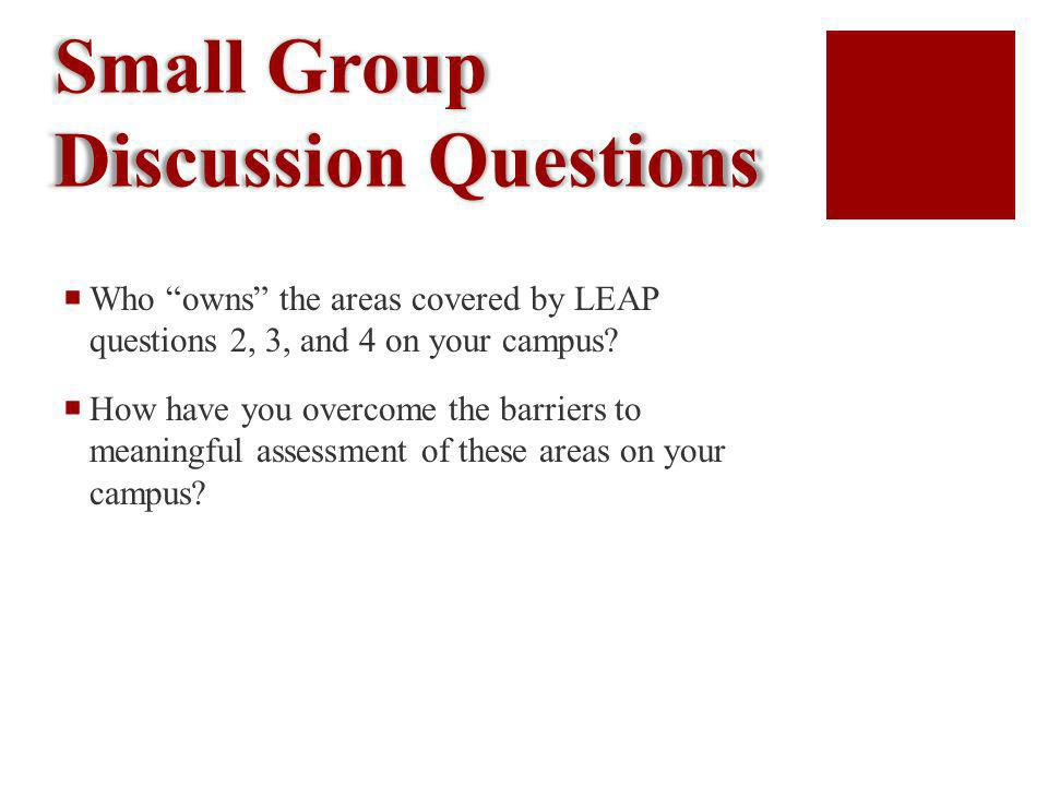 Small Group Discussion Questions Who owns the areas covered by LEAP questions 2, 3, and 4 on your campus.