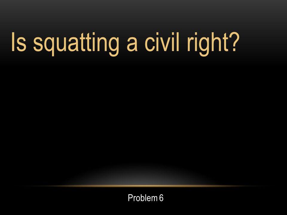 Is squatting a civil right Problem 6