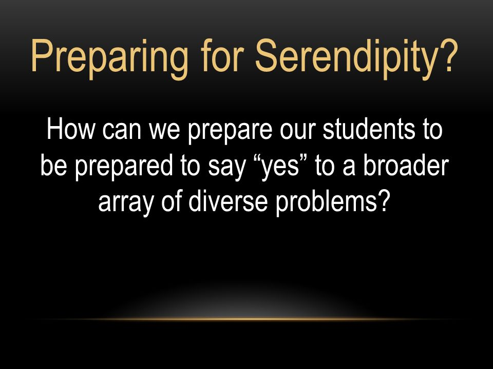 Preparing for Serendipity.