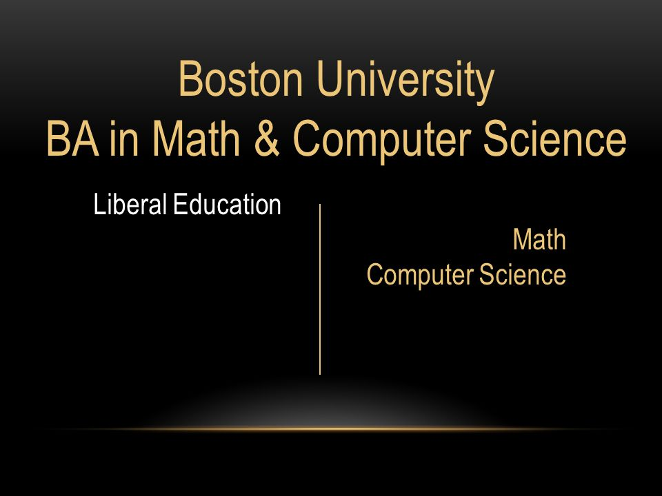 Boston University BA in Math & Computer Science Liberal Education Math Computer Science