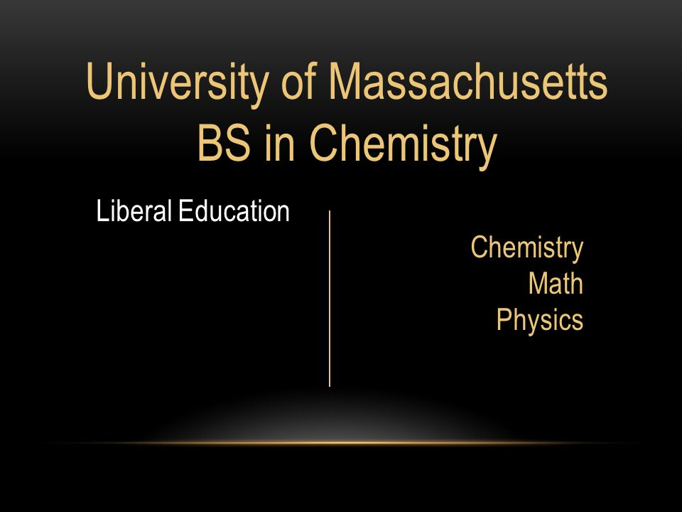 University of Massachusetts BS in Chemistry Liberal Education Chemistry Math Physics