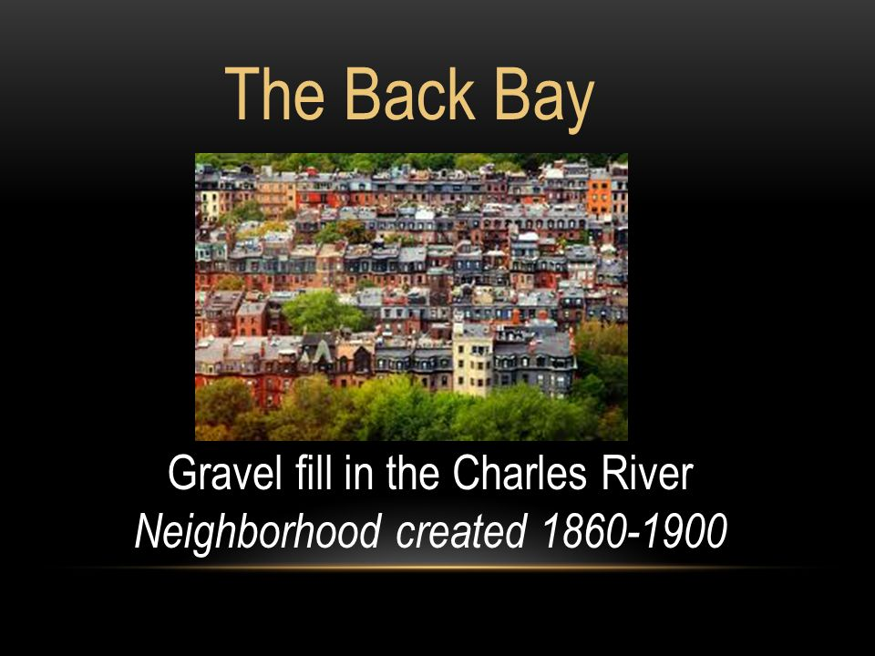 The Back Bay Gravel fill in the Charles River Neighborhood created 1860-1900