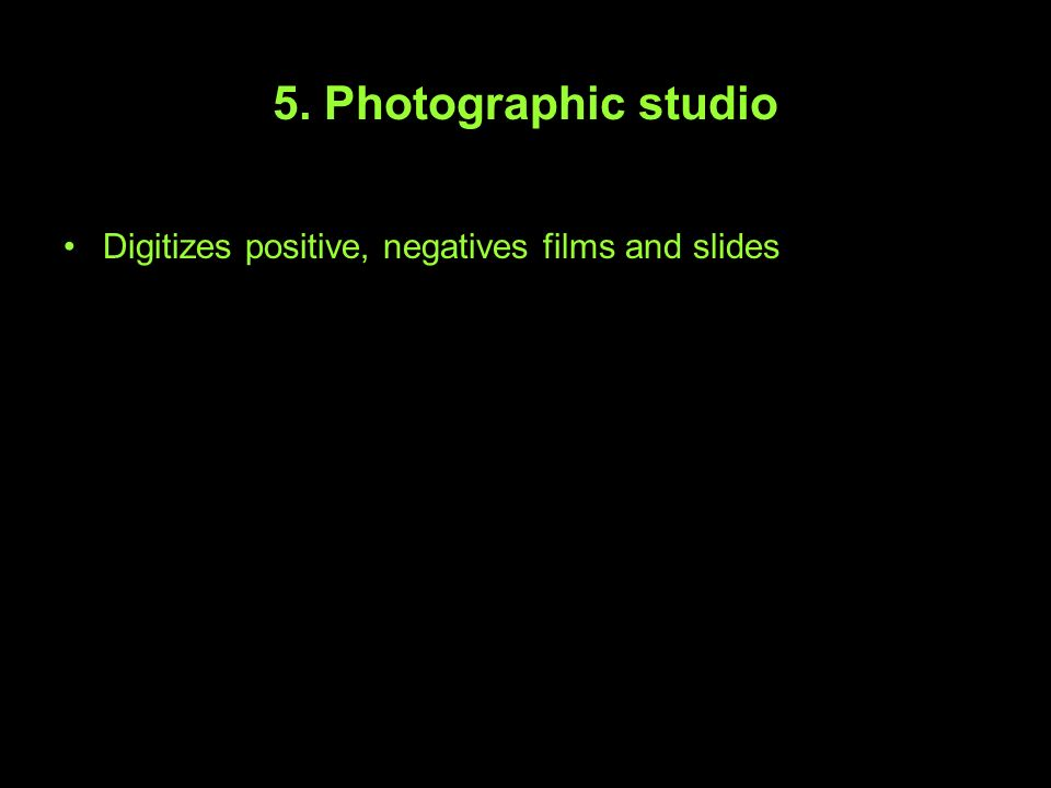 5. Photographic studio Digitizes positive, negatives films and slides