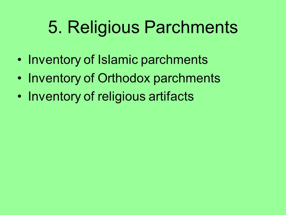 5. Religious Parchments Inventory of Islamic parchments Inventory of Orthodox parchments Inventory of religious artifacts
