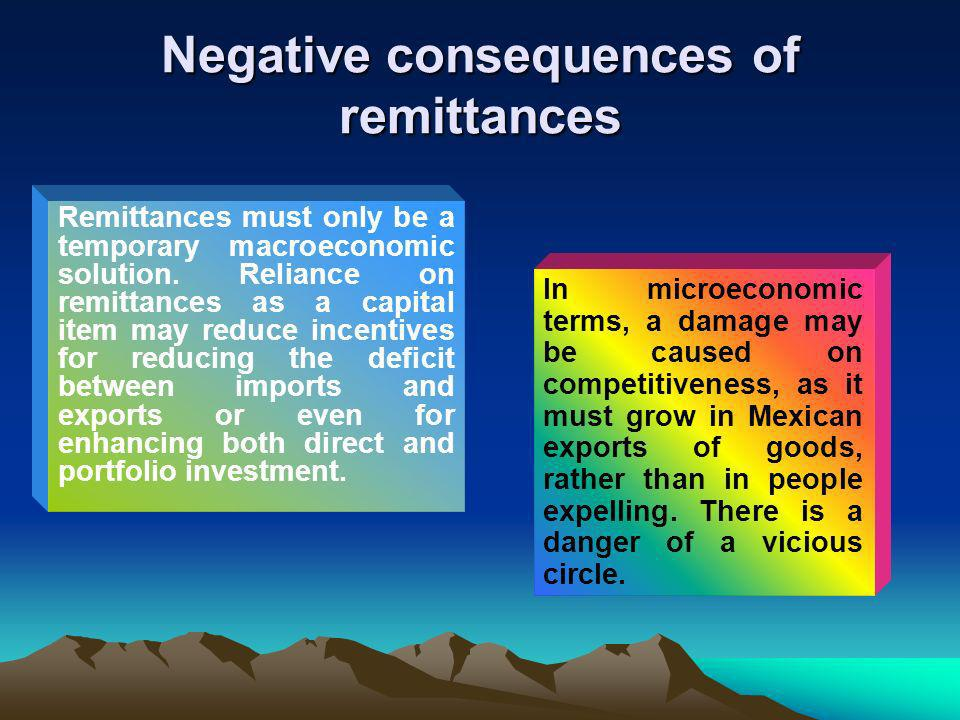 Negative consequences of remittances Remittances must only be a temporary macroeconomic solution.