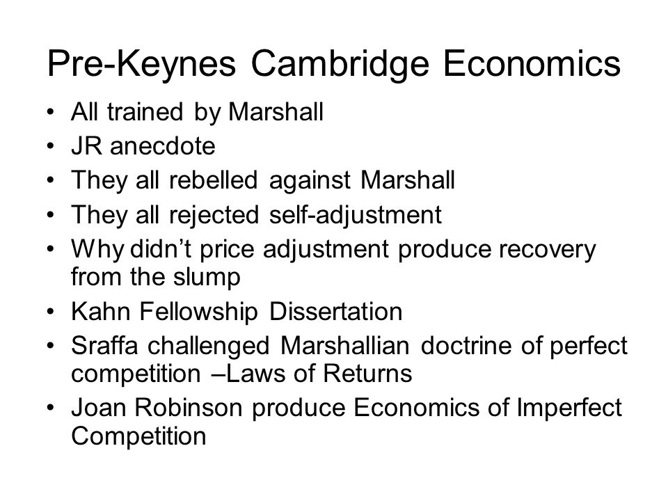 Pre-Keynes Cambridge Economics All trained by Marshall JR anecdote They all rebelled against Marshall They all rejected self-adjustment Why didnt pric