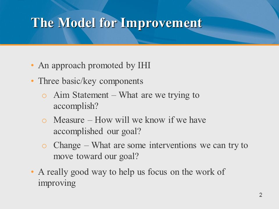 Agenda for Todays Webinar Describe a couple of simple improvement models useful to small group practices Provide some improvement strategies from our work in a diabetes collaborative in Southern California Highlight a local best practice How HPSJ supports practices 1