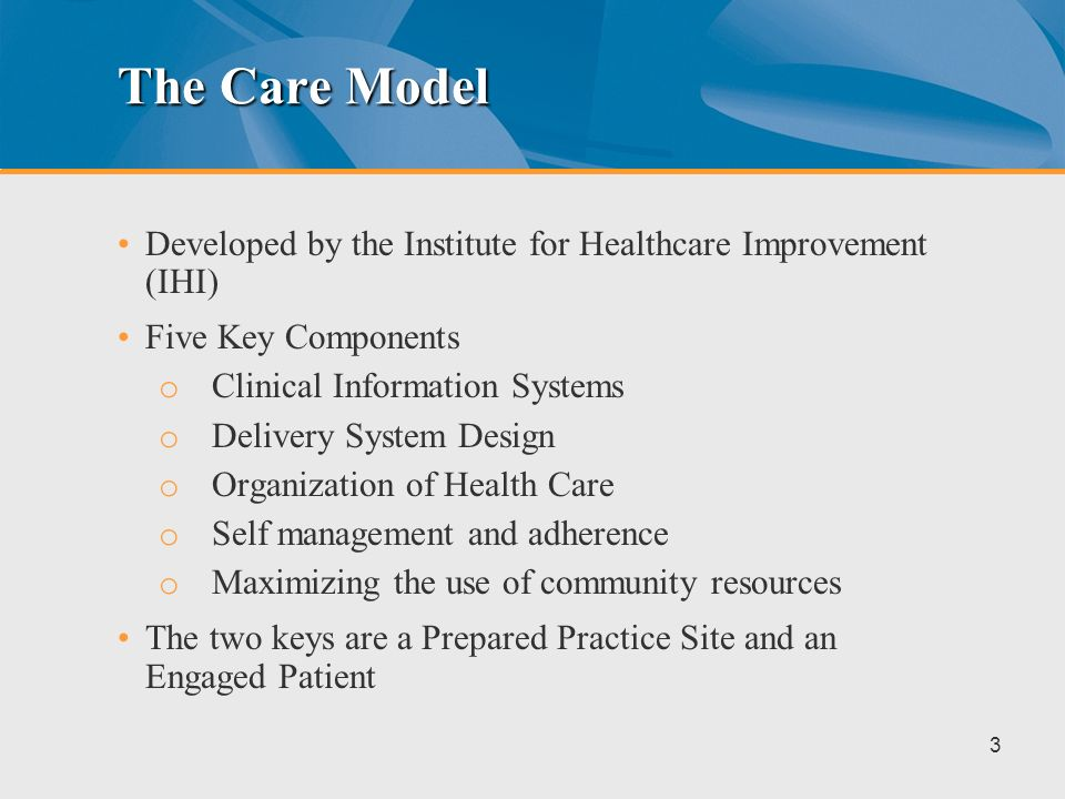 The Model for Improvement An approach promoted by IHI Three basic/key components o Aim Statement – What are we trying to accomplish.