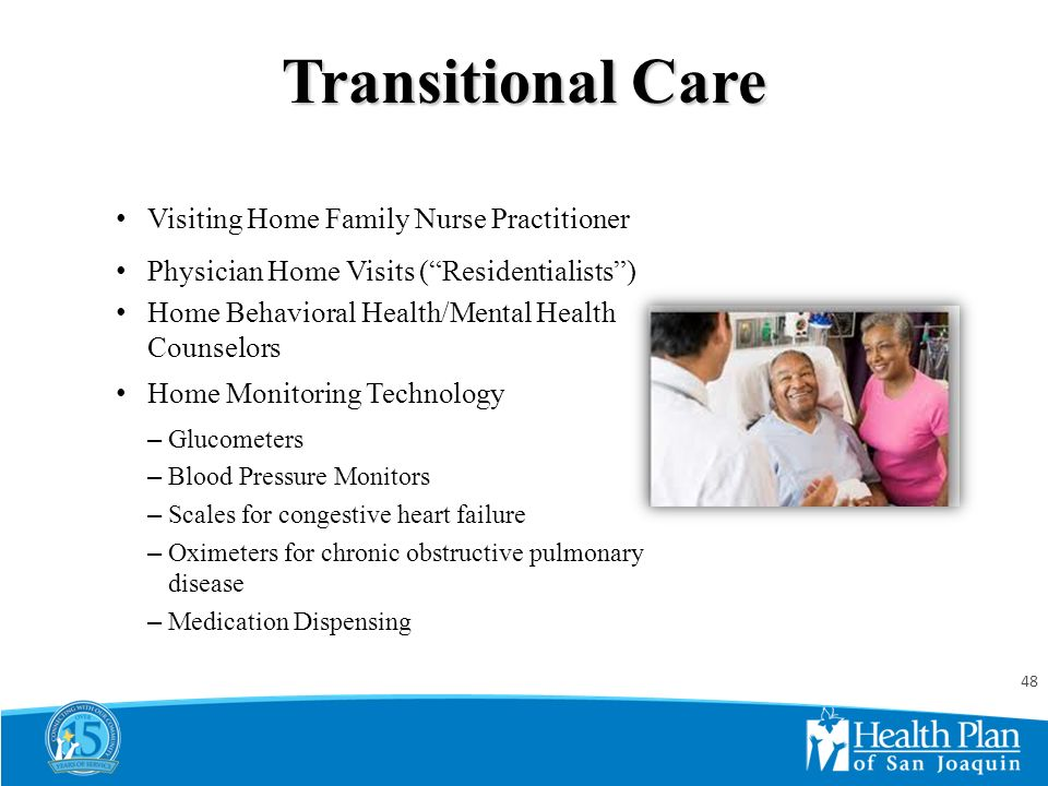 Integrated Patient Centered Medical Home Patients Hospitalists PCPs Residentialists Nurse Case Managers Social Service Case Managers MH/BH Counselors MA Health Navigators Peer Educators/DM Wellness Educators 24/7 Advice Nurse IHSS Workers 47