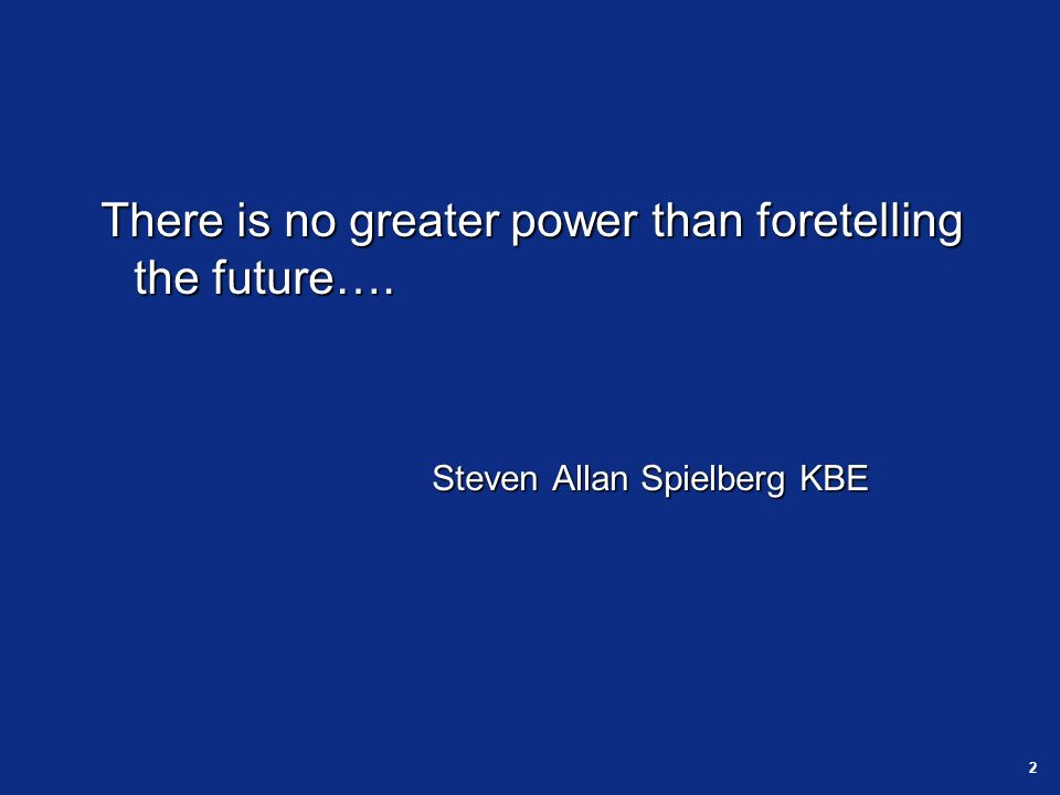 2 There is no greater power than foretelling the future….