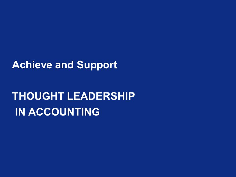 Achieve and Support THOUGHT LEADERSHIP IN ACCOUNTING