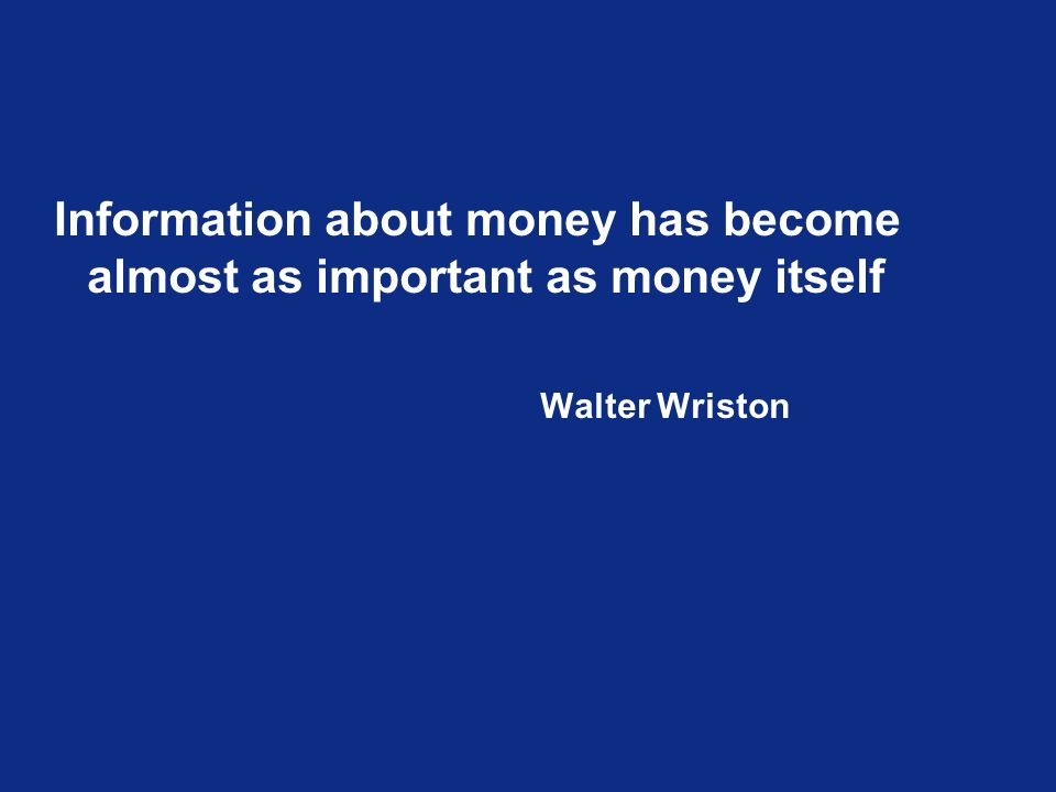 Information about money has become almost as important as money itself Walter Wriston