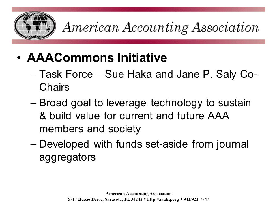 American Accounting Association 5717 Bessie Drive, Sarasota, FL 34243 http://aaahq.org 941/921-7747 AAACommons Initiative –Task Force – Sue Haka and Jane P.