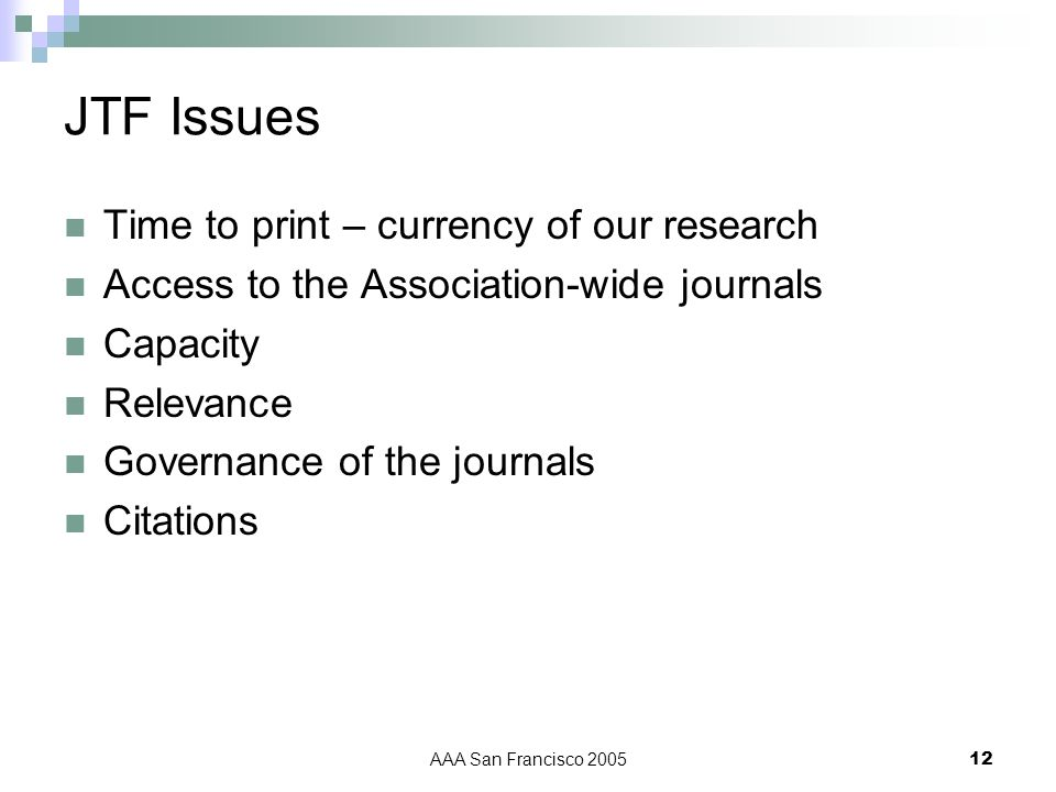 AAA San Francisco 200512 JTF Issues Time to print – currency of our research Access to the Association-wide journals Capacity Relevance Governance of the journals Citations