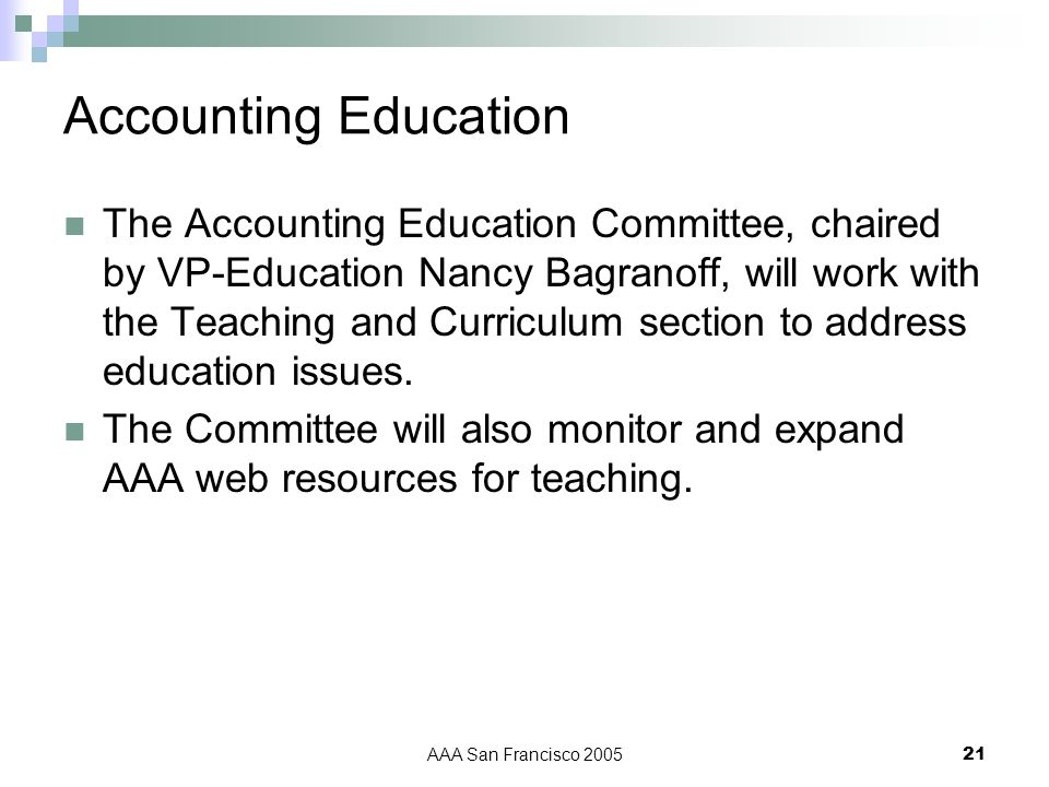 AAA San Francisco 200521 Accounting Education The Accounting Education Committee, chaired by VP-Education Nancy Bagranoff, will work with the Teaching and Curriculum section to address education issues.