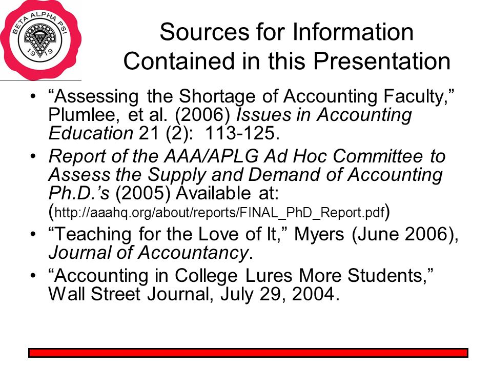 Sources for Information Contained in this Presentation Assessing the Shortage of Accounting Faculty, Plumlee, et al.