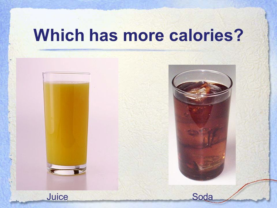 Which has more calories? JuiceSoda