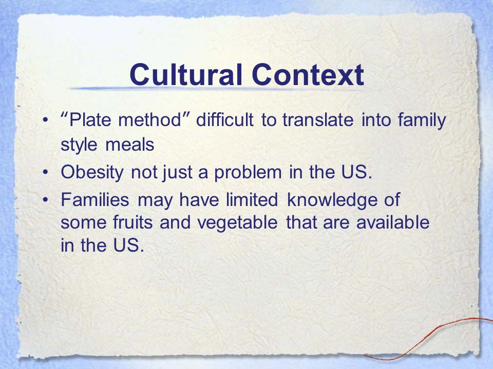 Plate method difficult to translate into family style meals Obesity not just a problem in the US. Families may have limited knowledge of some fruits a