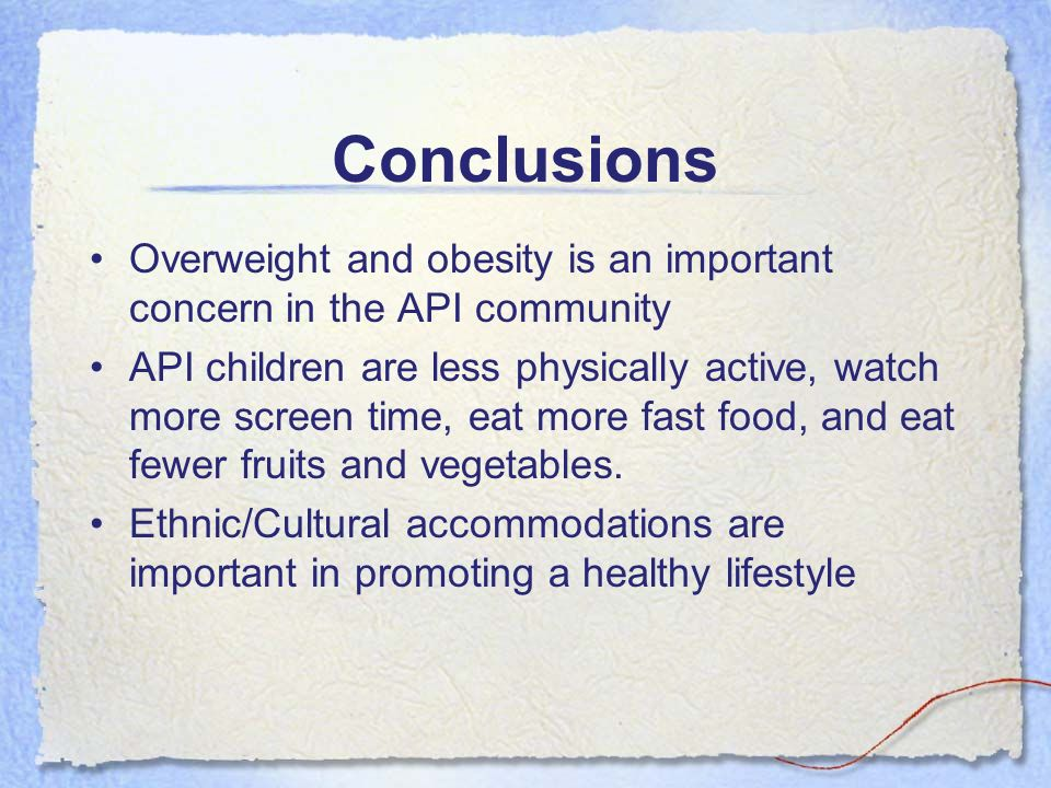 Conclusions Overweight and obesity is an important concern in the API community API children are less physically active, watch more screen time, eat m