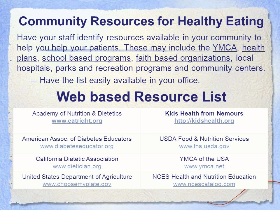 Community Resources for Healthy Eating Have your staff identify resources available in your community to help you help your patients. These may includ