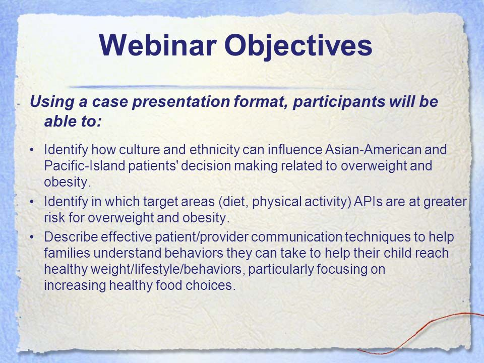 Webinar Objectives Using a case presentation format, participants will be able to: Identify how culture and ethnicity can influence Asian-American and
