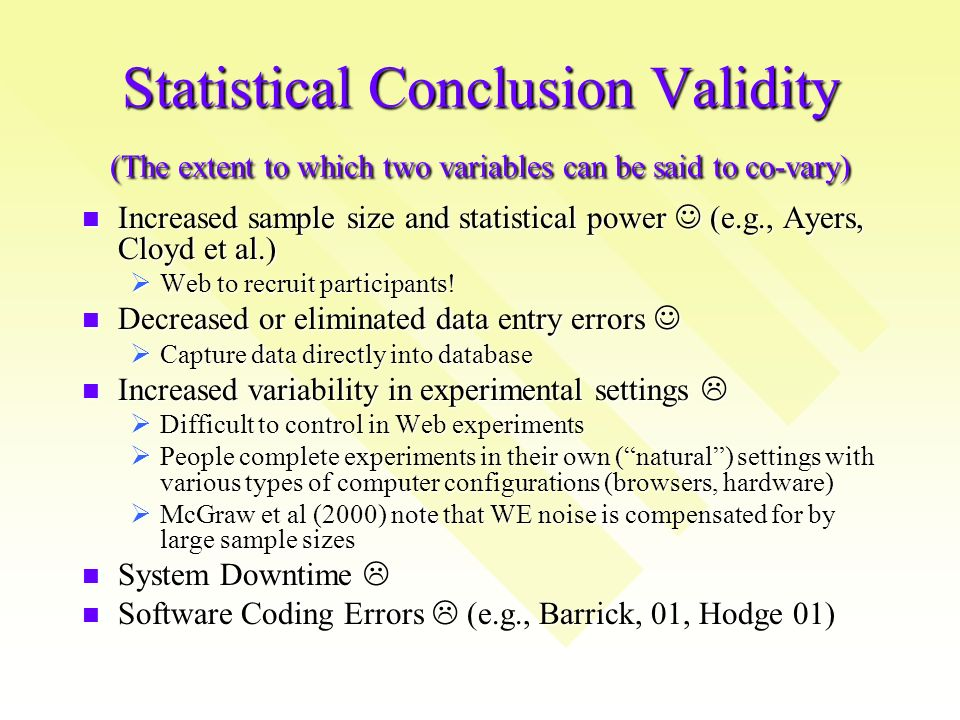 Statistical Conclusion Validity (The extent to which two variables can be said to co-vary) Increased sample size and statistical power (e.g., Ayers, Cloyd et al.) Increased sample size and statistical power (e.g., Ayers, Cloyd et al.) Web to recruit participants.