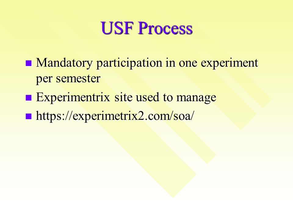 USF Process Mandatory participation in one experiment per semester Mandatory participation in one experiment per semester Experimentrix site used to manage Experimentrix site used to manage